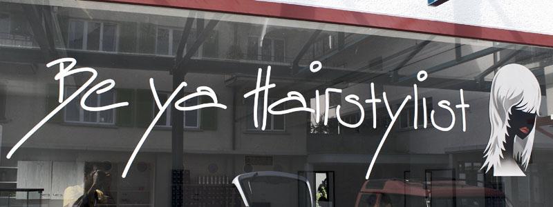 Be Ya Hairstylist | Schaufensterbeschriftung | Beschriftung